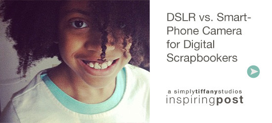 DSLR vs. Smartphone Camera for Digital Scrapbookers